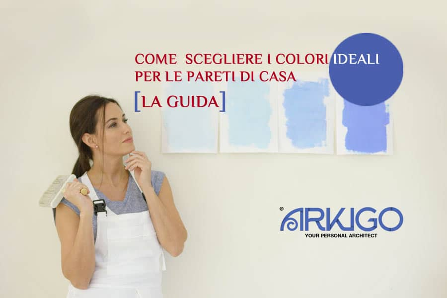 Come scegliere i colori per la casa tanti colori o unico for Come progettare la mia casa